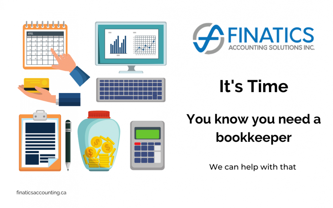 It's time. You know you need a bookkeeper